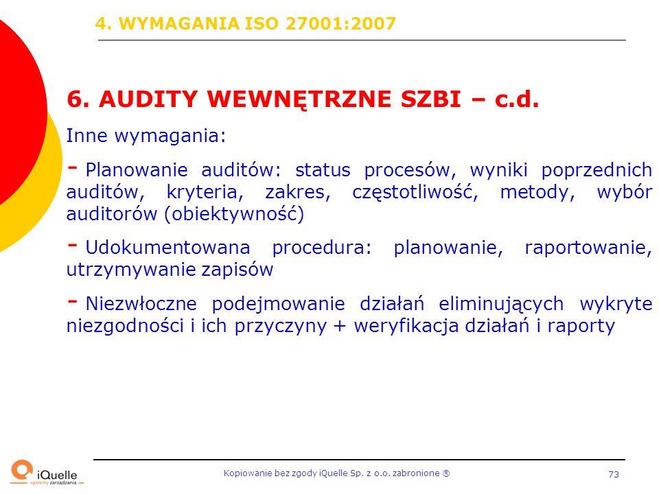 Kopiowanie bez zgody iQuelle Sp. z o.o. zabronione Ⓡ 73 6. AUDITY WEWNĘTRZNE SZBI – c.d. Inne wymagania: - Planowanie auditów: status procesów, wyniki
