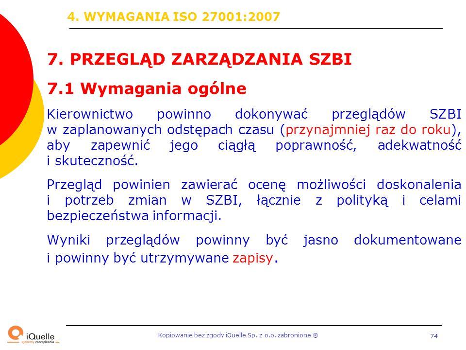 Kopiowanie bez zgody iQuelle Sp. z o.o. zabronione Ⓡ 74 7. PRZEGLĄD ZARZĄDZANIA SZBI 7.1 Wymagania ogólne Kierownictwo powinno dokonywać przeglądów SZ