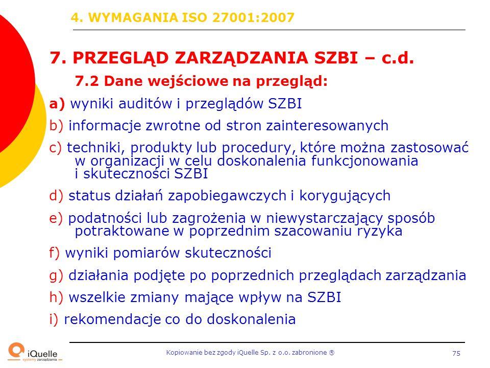 Kopiowanie bez zgody iQuelle Sp. z o.o. zabronione Ⓡ 75 7. PRZEGLĄD ZARZĄDZANIA SZBI – c.d. 7.2 Dane wejściowe na przegląd: a) wyniki auditów i przegl
