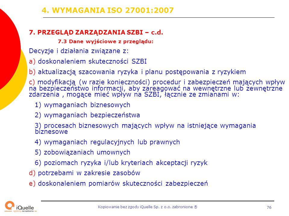 Kopiowanie bez zgody iQuelle Sp. z o.o. zabronione Ⓡ 76 7. PRZEGLĄD ZARZĄDZANIA SZBI – c.d. 7.3 Dane wyjściowe z przeglądu: Decyzje i działania związa