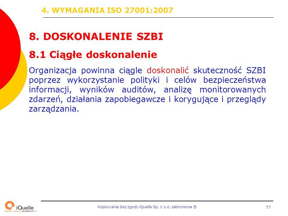 Kopiowanie bez zgody iQuelle Sp. z o.o. zabronione Ⓡ 77 8. DOSKONALENIE SZBI 8.1 Ciągłe doskonalenie Organizacja powinna ciągle doskonalić skuteczność