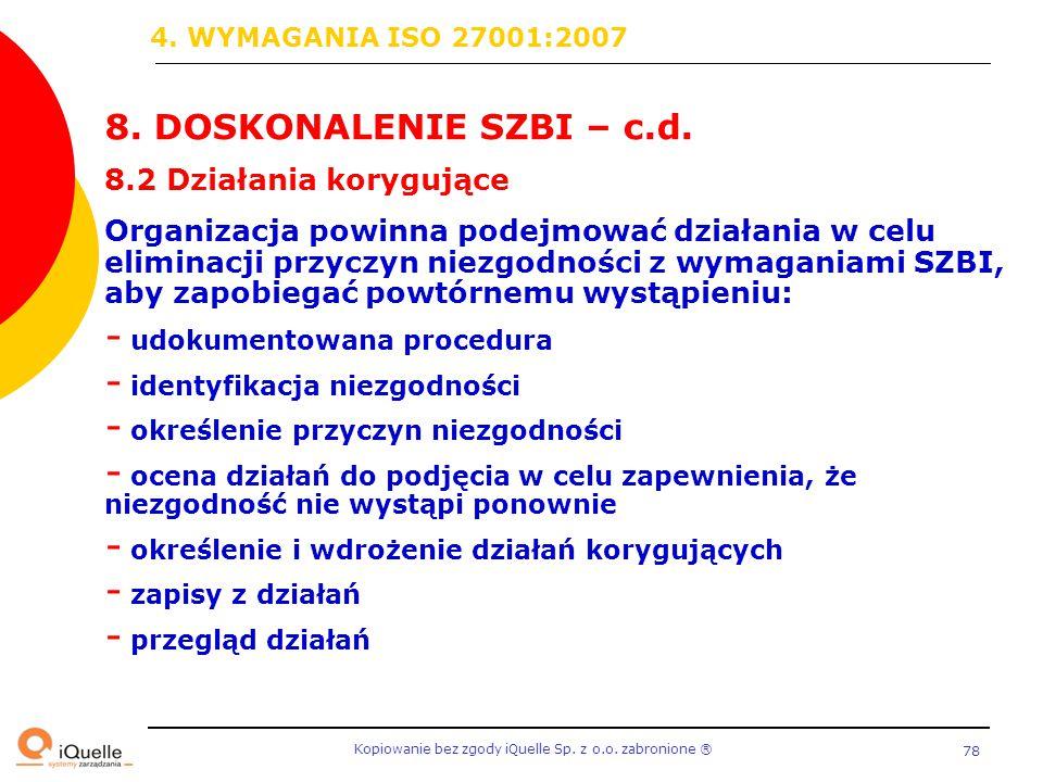 Kopiowanie bez zgody iQuelle Sp. z o.o. zabronione Ⓡ 78 8. DOSKONALENIE SZBI – c.d. 8.2 Działania korygujące Organizacja powinna podejmować działania