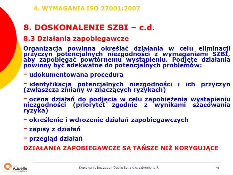 Kopiowanie bez zgody iQuelle Sp. z o.o. zabronione Ⓡ 79 8. DOSKONALENIE SZBI – c.d. 8.3 Działania zapobiegawcze Organizacja powinna określać działania
