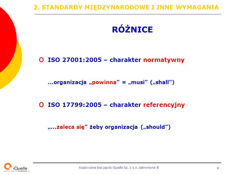 """Kopiowanie bez zgody iQuelle Sp. z o.o. zabronione Ⓡ 8 RÓŻNICE o ISO 27001:2005 – charakter normatywny...organizacja """"powinna"""" = """"musi"""" (""""shall"""") o IS"""