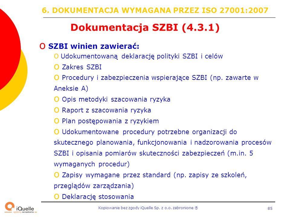 Kopiowanie bez zgody iQuelle Sp. z o.o. zabronione Ⓡ 85 Dokumentacja SZBI (4.3.1) o SZBI winien zawierać: o Udokumentowaną deklarację polityki SZBI i