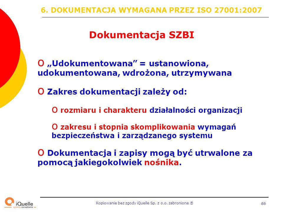 """Kopiowanie bez zgody iQuelle Sp. z o.o. zabronione Ⓡ 86 Dokumentacja SZBI o """"Udokumentowana"""" = ustanowiona, udokumentowana, wdrożona, utrzymywana o Za"""