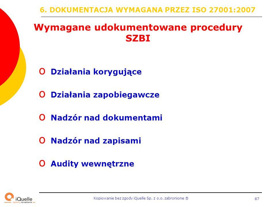 Kopiowanie bez zgody iQuelle Sp. z o.o. zabronione Ⓡ 87 Wymagane udokumentowane procedury SZBI o Działania korygujące o Działania zapobiegawcze o Nadz