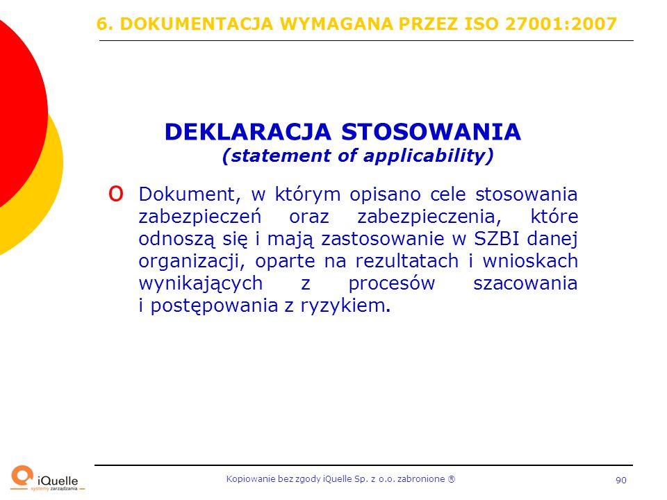 Kopiowanie bez zgody iQuelle Sp. z o.o. zabronione Ⓡ 90 DEKLARACJA STOSOWANIA (statement of applicability) o Dokument, w którym opisano cele stosowani