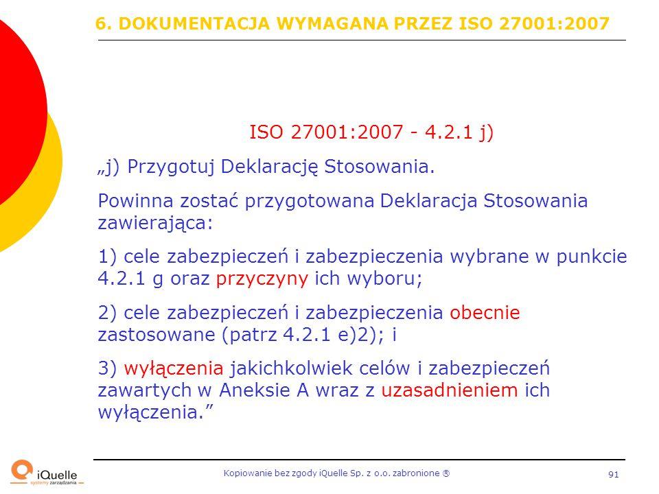 """Kopiowanie bez zgody iQuelle Sp. z o.o. zabronione Ⓡ 91 ISO 27001:2007 - 4.2.1 j) """"j) Przygotuj Deklarację Stosowania. Powinna zostać przygotowana Dek"""
