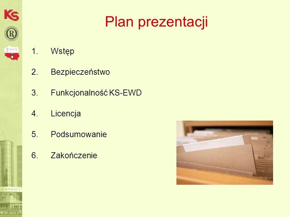 Plan prezentacji 1.Wstęp 2.Bezpieczeństwo 3.Funkcjonalność KS-EWD 4.Licencja 5.Podsumowanie 6.Zakończenie