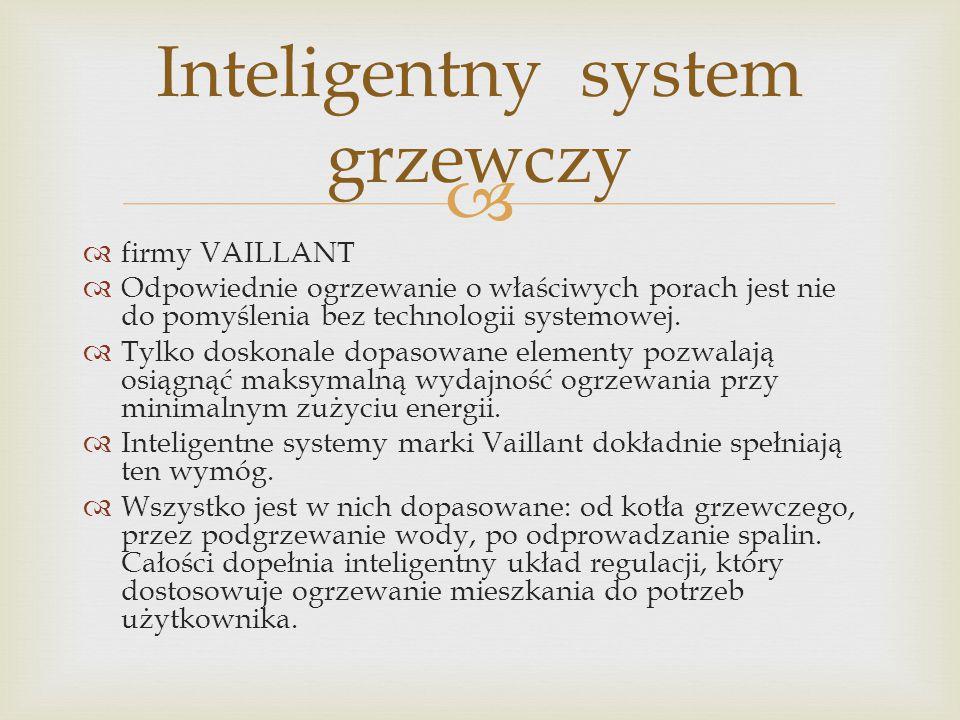   firmy VAILLANT  Odpowiednie ogrzewanie o właściwych porach jest nie do pomyślenia bez technologii systemowej.