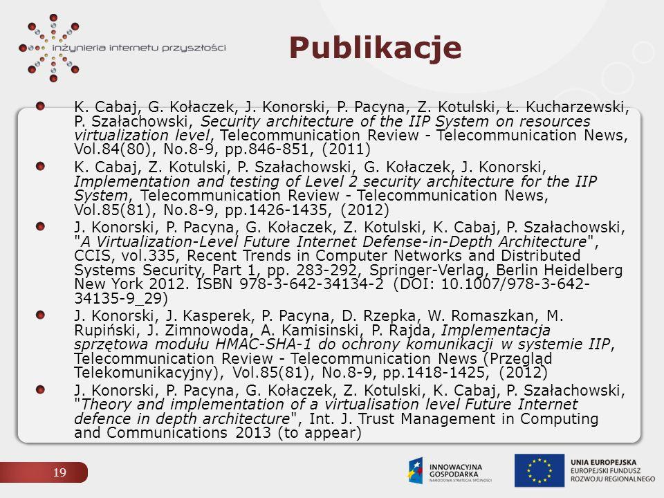 Publikacje K. Cabaj, G. Kołaczek, J. Konorski, P. Pacyna, Z. Kotulski, Ł. Kucharzewski, P. Szałachowski, Security architecture of the IIP System on re