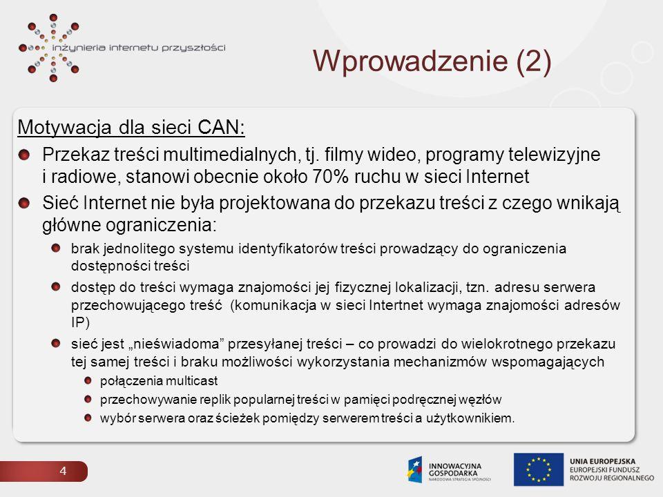 Wprowadzenie (2) Motywacja dla sieci CAN: Przekaz treści multimedialnych, tj.