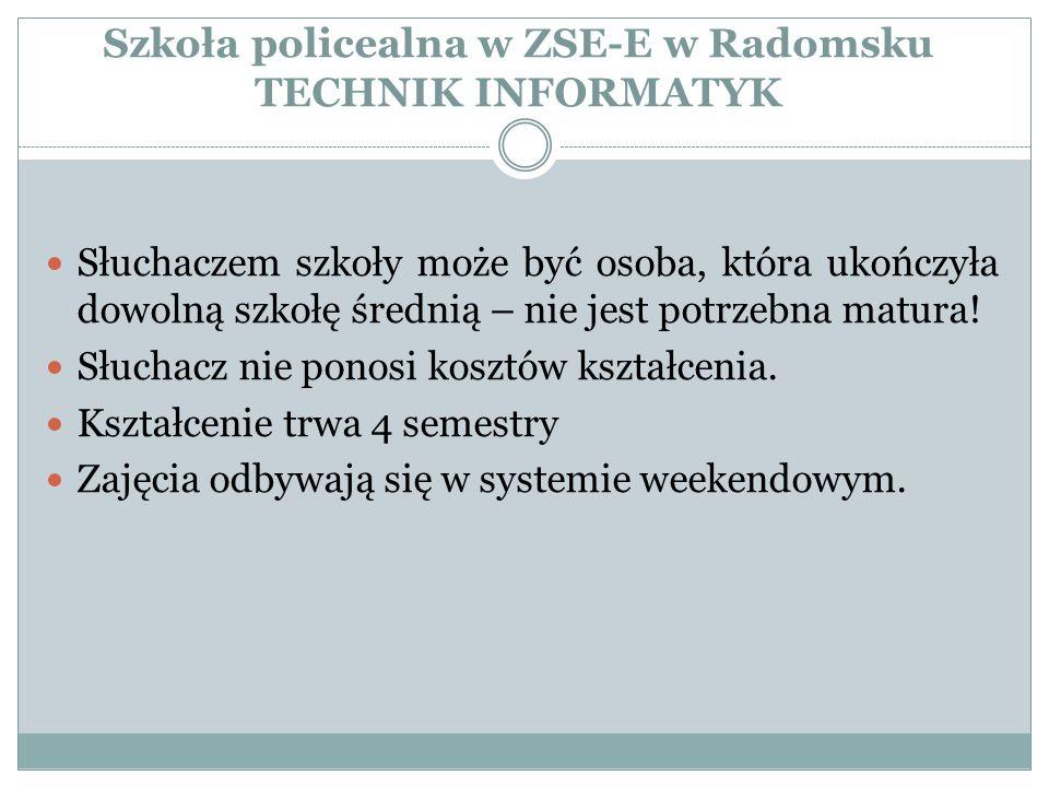 Szkoła policealna w ZSE-E w Radomsku TECHNIK INFORMATYK Słuchaczem szkoły może być osoba, która ukończyła dowolną szkołę średnią – nie jest potrzebna matura.