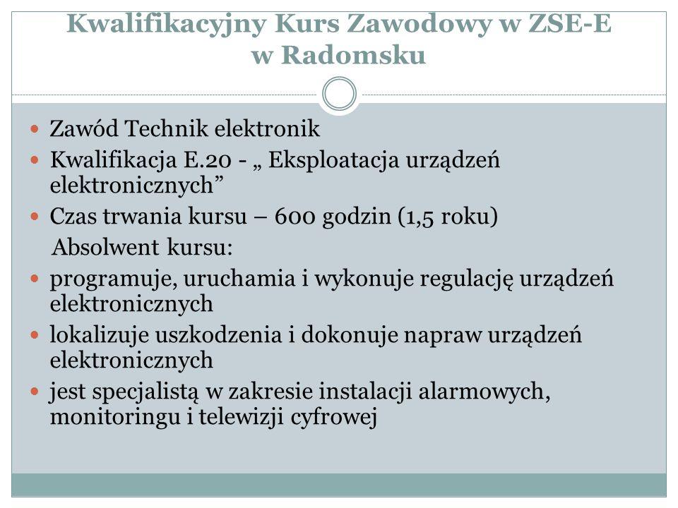 """Kwalifikacyjny Kurs Zawodowy w ZSE-E w Radomsku Zawód Technik elektronik Kwalifikacja E.20 - """" Eksploatacja urządzeń elektronicznych"""" Czas trwania kur"""