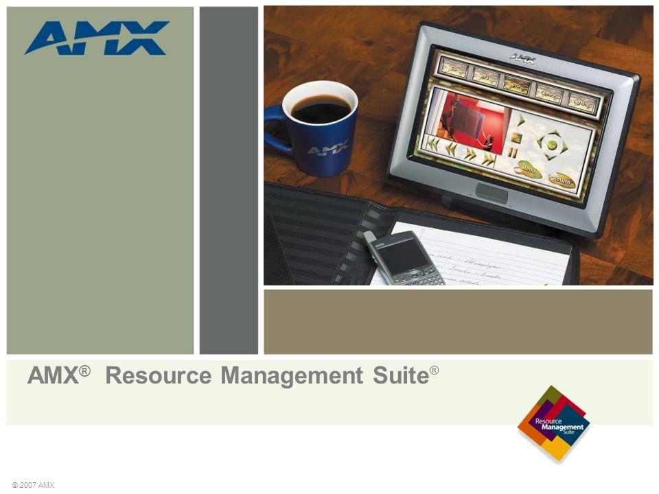 © 2007 AMX AMX ® Resource Management Suite ®