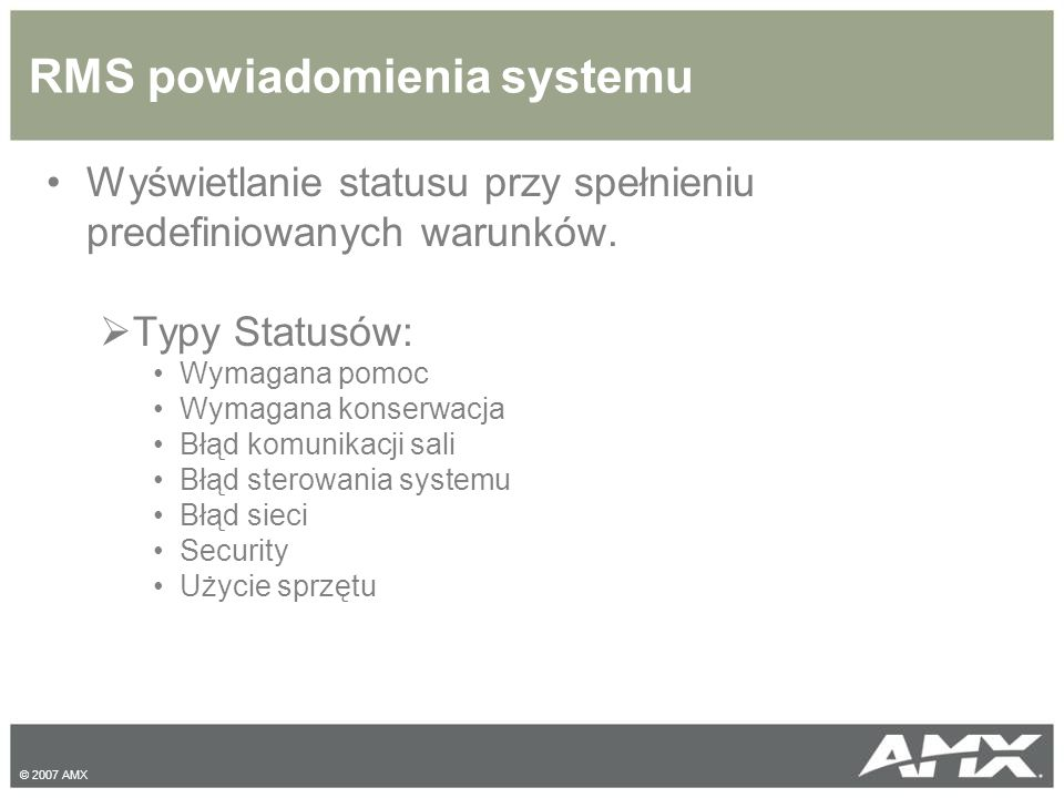 © 2007 AMX RMS powiadomienia systemu Wyświetlanie statusu przy spełnieniu predefiniowanych warunków.