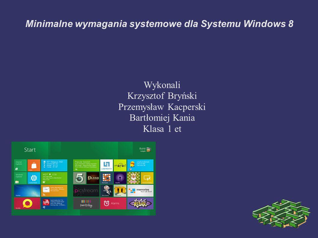 Minimalne wymagania sprzętowe dla Windows 8 ➲ Procesor 1GHz ➲ RAM 1Gb dla wersji 32-bit oraz 2 Gb dla 64-bit ➲ Dysk twardy 13 Gb wolnego miejsca dla wersji 32-bit, 16 Gb wolnego miejsca dla wersji 64-bit ➲ Karta graficzna obsługa DirectX9 z WDDM 1.0, ekran o rozdzielczości 1024x768 lub wyżej ➲ Instrukcje procesora rozmieszczenie Physical Address Extension (PAE), obsługa No execufe (NX lub XD – execute Disable w przypadku procesorów Intela ) zestaw instrukcji SSE2.