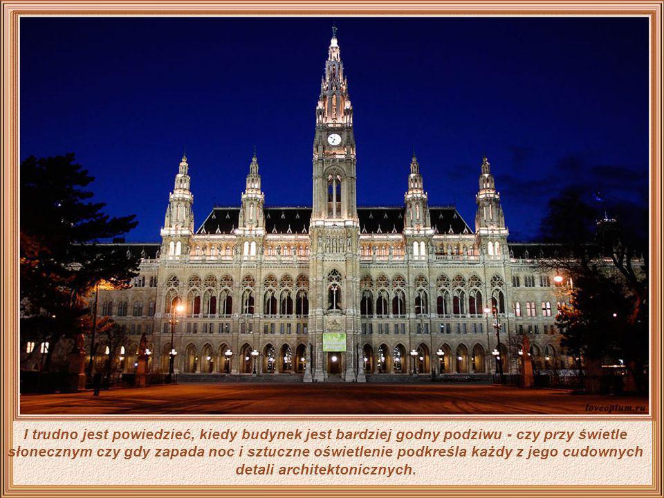 Ale na piękno miasta nie składa się wyłącznie jego muzyka - budynek, w którym mieści się ratusz w Wiedniu - Rathaus - to przykład jednej z najpiękniej