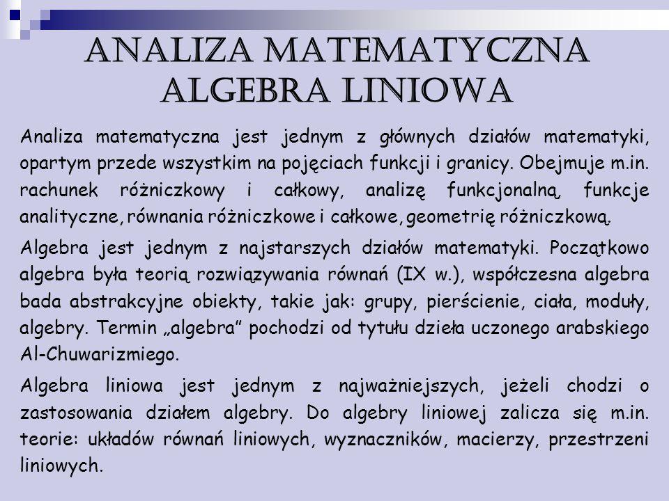 ANALIZA MATEMATYCZNA algebra liniowa Analiza matematyczna jest jednym z głównych działów matematyki, opartym przede wszystkim na pojęciach funkcji i g