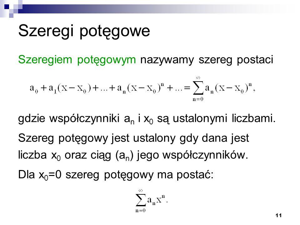 11 Szeregi potęgowe Szeregiem potęgowym nazywamy szereg postaci gdzie współczynniki a n i x 0 są ustalonymi liczbami.