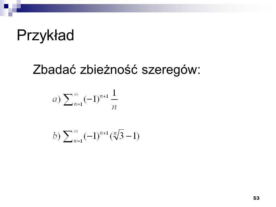 53 Przykład Zbadać zbieżność szeregów: