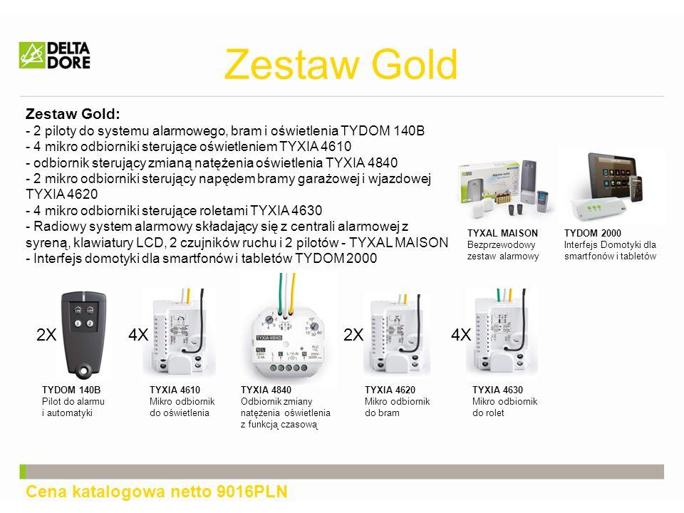 Zestaw Gold TYXIA 4630 Mikro odbiornik do rolet TYDOM 2000 Interfejs Domotyki dla smartfonów i tabletów TYDOM 140B Pilot do alarmu i automatyki TYXIA 4610 Mikro odbiornik do oświetlenia TYXIA 4620 Mikro odbiornik do bram TYXAL MAISON Bezprzewodowy zestaw alarmowy 2X Cena katalogowa netto 9016PLN 4X 2X TYXIA 4840 Odbiornik zmiany natężenia oświetlenia z funkcją czasową Zestaw Gold: - 2 piloty do systemu alarmowego, bram i oświetlenia TYDOM 140B - 4 mikro odbiorniki sterujące oświetleniem TYXIA 4610 - odbiornik sterujący zmianą natężenia oświetlenia TYXIA 4840 - 2 mikro odbiorniki sterujący napędem bramy garażowej i wjazdowej TYXIA 4620 - 4 mikro odbiorniki sterujące roletami TYXIA 4630 - Radiowy system alarmowy składający się z centrali alarmowej z syreną, klawiatury LCD, 2 czujników ruchu i 2 pilotów - TYXAL MAISON - Interfejs domotyki dla smartfonów i tabletów TYDOM 2000