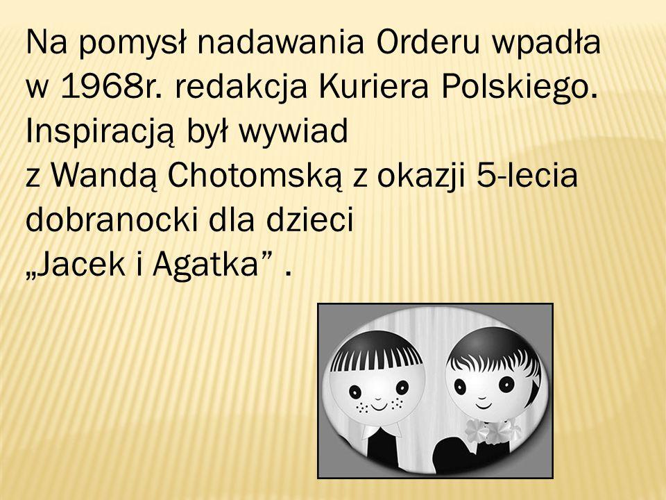 Na pomysł nadawania Orderu wpadła w 1968r.redakcja Kuriera Polskiego.