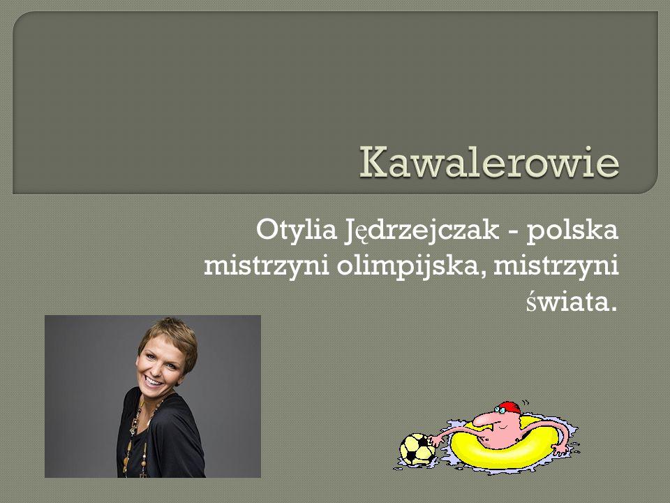 Otylia J ę drzejczak - polska mistrzyni olimpijska, mistrzyni ś wiata.