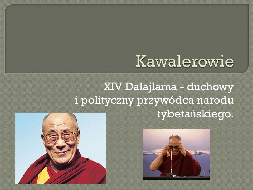 XIV Dalajlama - duchowy i polityczny przywódca narodu tybeta ń skiego.