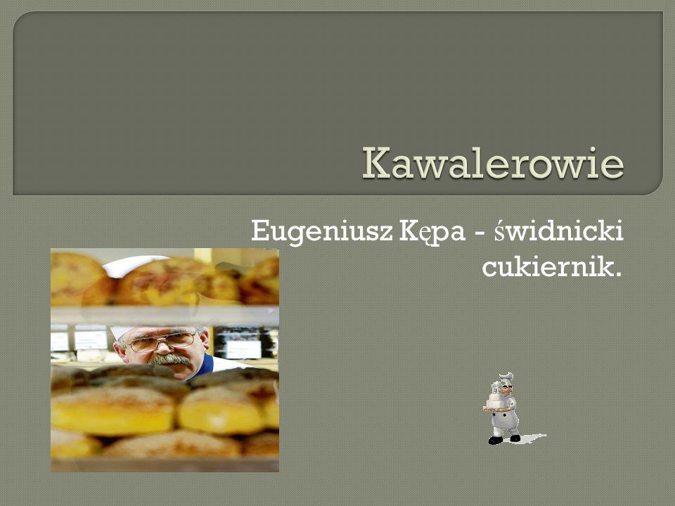 Eugeniusz K ę pa - ś widnicki cukiernik.