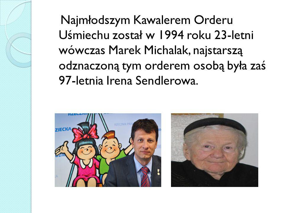 Najmłodszym Kawalerem Orderu Uśmiechu został w 1994 roku 23-letni wówczas Marek Michalak, najstarszą odznaczoną tym orderem osobą była zaś 97-letnia Irena Sendlerowa.