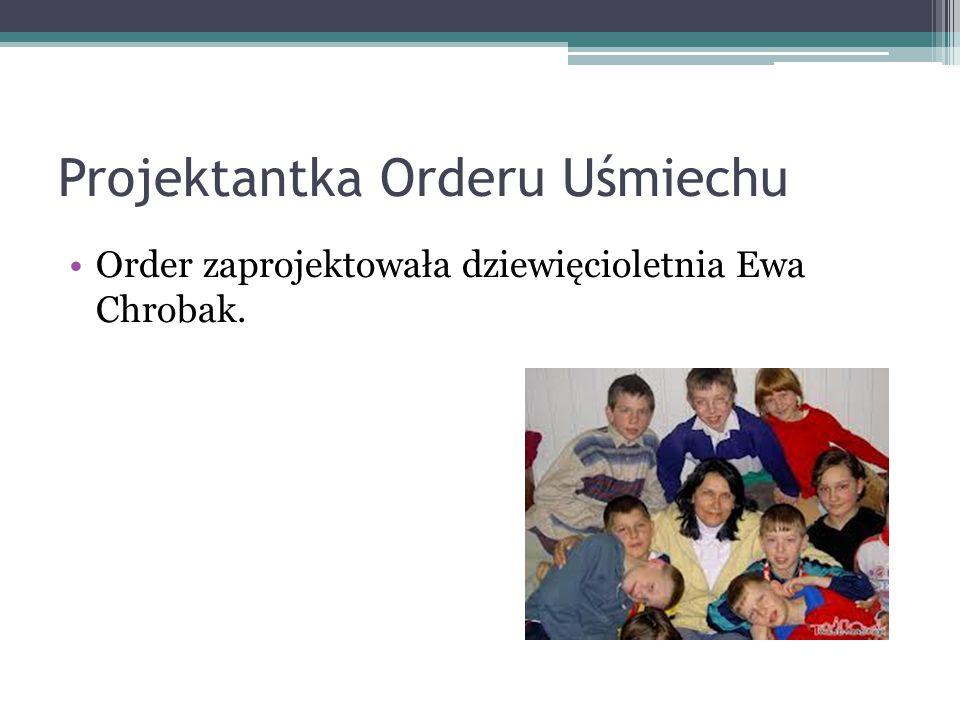 Projektantka Orderu Uśmiechu Order zaprojektowała dziewięcioletnia Ewa Chrobak.