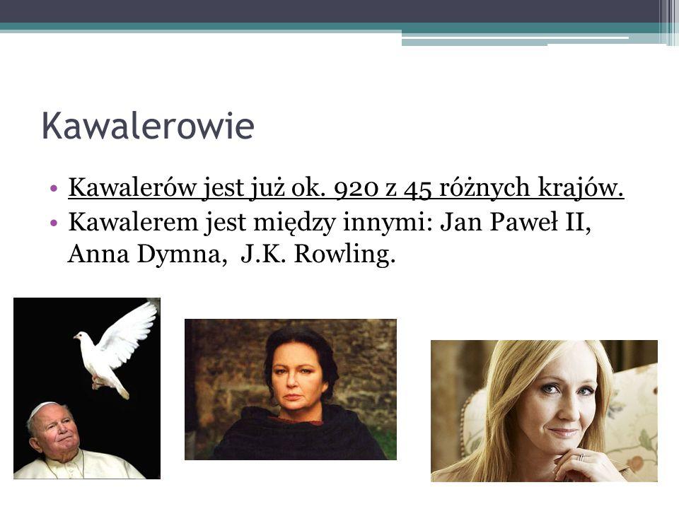 Kawalerowie Kawalerów jest już ok. 920 z 45 różnych krajów. Kawalerem jest między innymi: Jan Paweł II, Anna Dymna, J.K. Rowling.