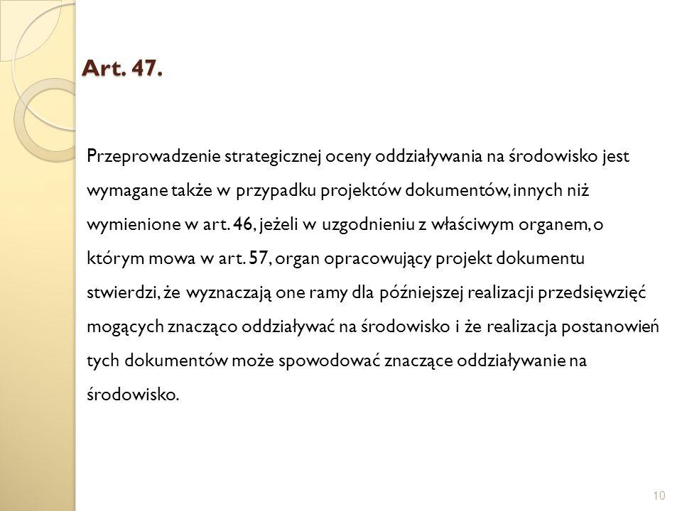 Art. 47. 10 Przeprowadzenie strategicznej oceny oddziaływania na środowisko jest wymagane także w przypadku projektów dokumentów, innych niż wymienion