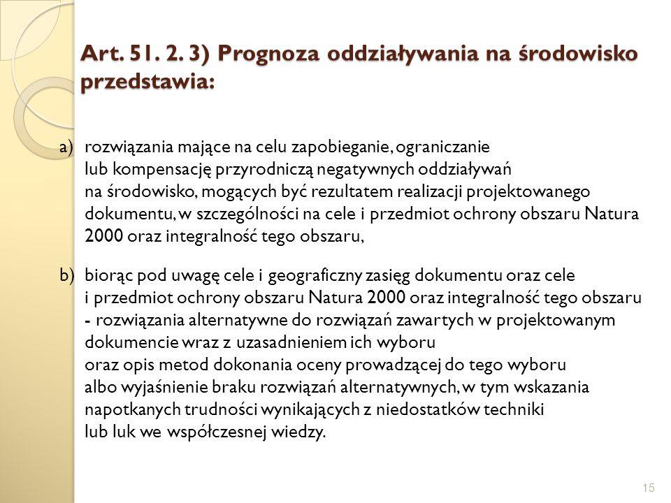 Art. 51. 2. 3) Prognoza oddziaływania na środowisko przedstawia: 15 a)rozwiązania mające na celu zapobieganie, ograniczanie lub kompensację przyrodnic