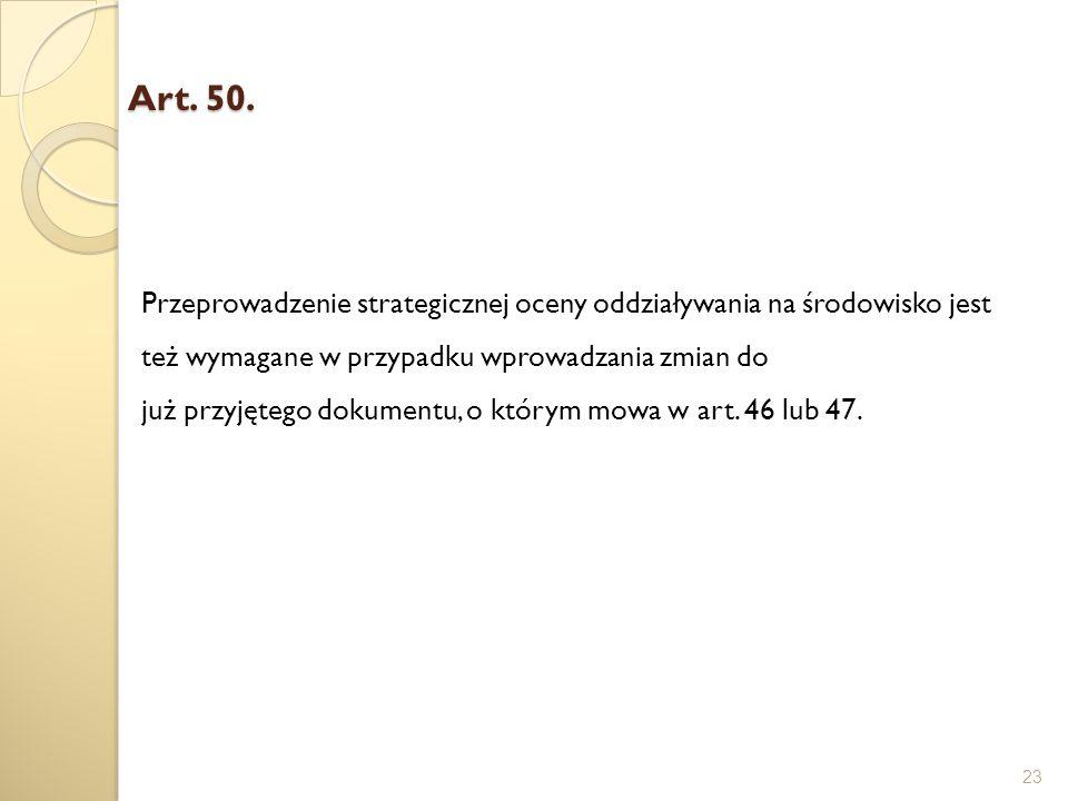 Art. 50. 23 Przeprowadzenie strategicznej oceny oddziaływania na środowisko jest też wymagane w przypadku wprowadzania zmian do już przyjętego dokumen