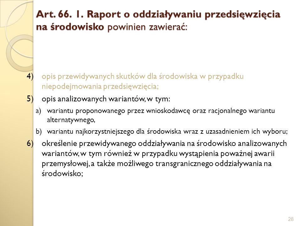 Art. 66. 1. Raport o oddziaływaniu przedsięwzięcia na środowisko powinien zawierać: 28 4)opis przewidywanych skutków dla środowiska w przypadku niepod