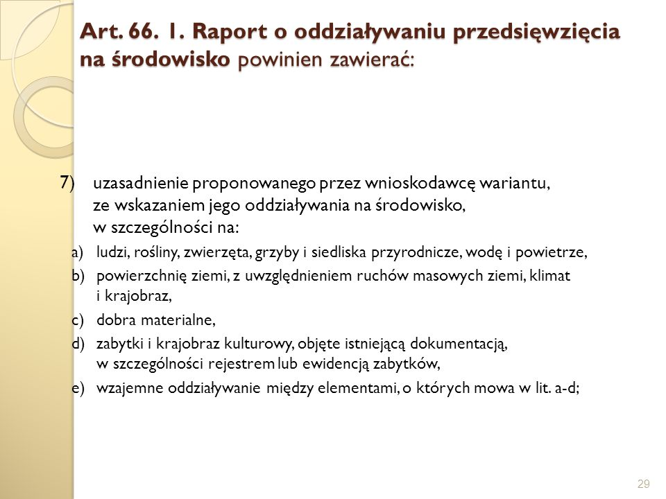 Art. 66. 1. Raport o oddziaływaniu przedsięwzięcia na środowisko powinien zawierać: 29 7)uzasadnienie proponowanego przez wnioskodawcę wariantu, ze ws