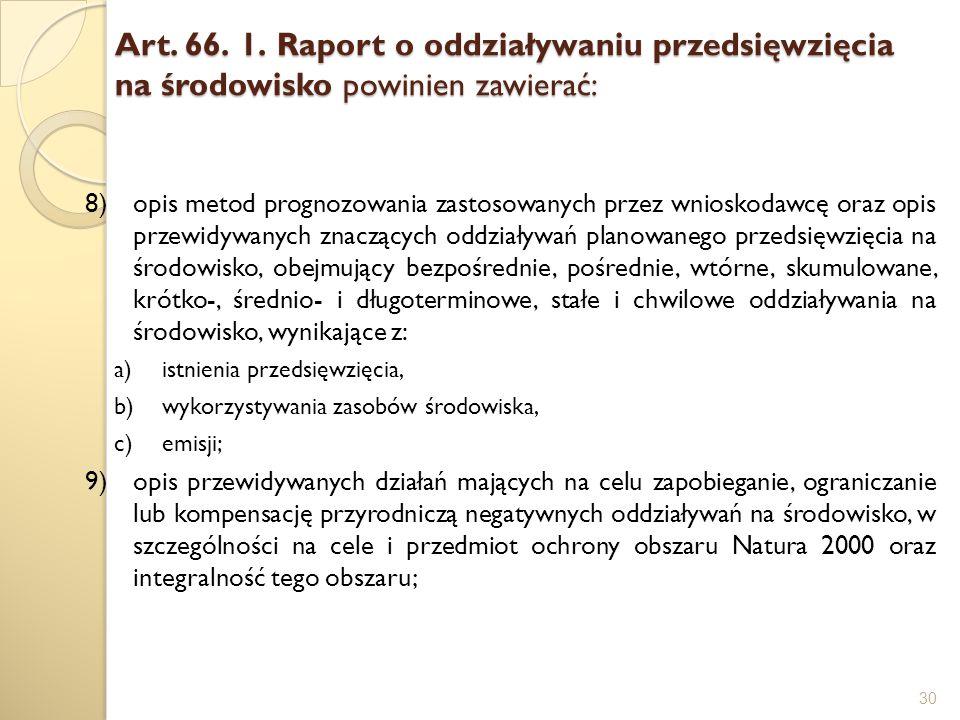 Art. 66. 1. Raport o oddziaływaniu przedsięwzięcia na środowisko powinien zawierać: 30 8)opis metod prognozowania zastosowanych przez wnioskodawcę ora
