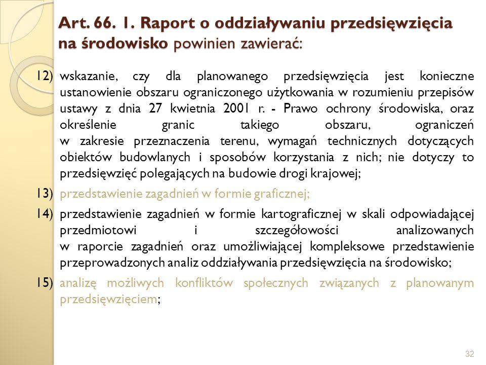 Art. 66. 1. Raport o oddziaływaniu przedsięwzięcia na środowisko powinien zawierać: 32 12)wskazanie, czy dla planowanego przedsięwzięcia jest konieczn