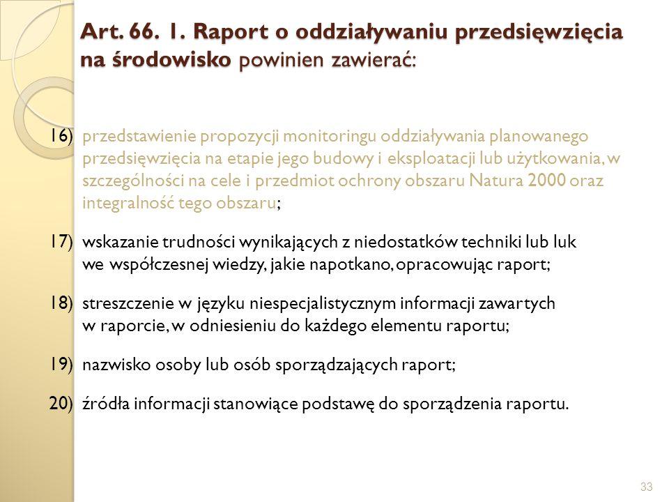 Art. 66. 1. Raport o oddziaływaniu przedsięwzięcia na środowisko powinien zawierać: 33 16)przedstawienie propozycji monitoringu oddziaływania planowan