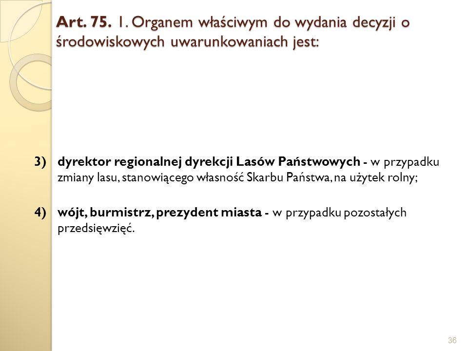 Art. 75. 1. Organem właściwym do wydania decyzji o środowiskowych uwarunkowaniach jest: 36 3)dyrektor regionalnej dyrekcji Lasów Państwowych - w przyp