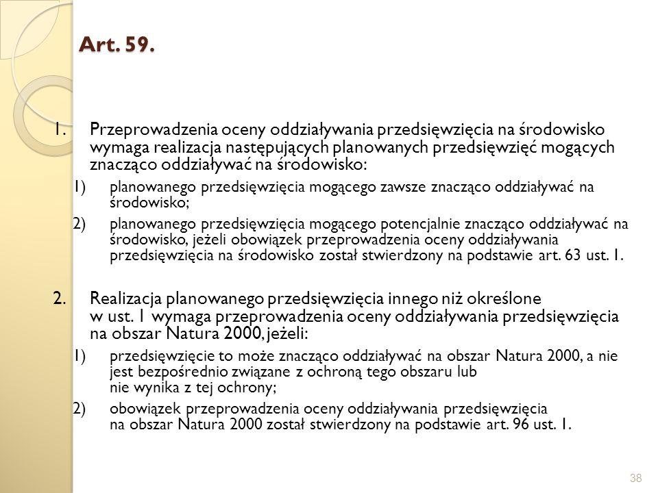 Art. 59. Art. 59. 38 1.Przeprowadzenia oceny oddziaływania przedsięwzięcia na środowisko wymaga realizacja następujących planowanych przedsięwzięć mog