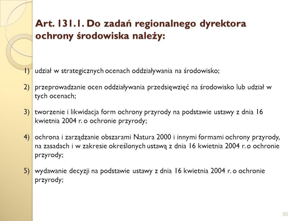 Art. 131.1. Do zadań regionalnego dyrektora ochrony środowiska należy: 50 1)udział w strategicznych ocenach oddziaływania na środowisko; 2)przeprowadz