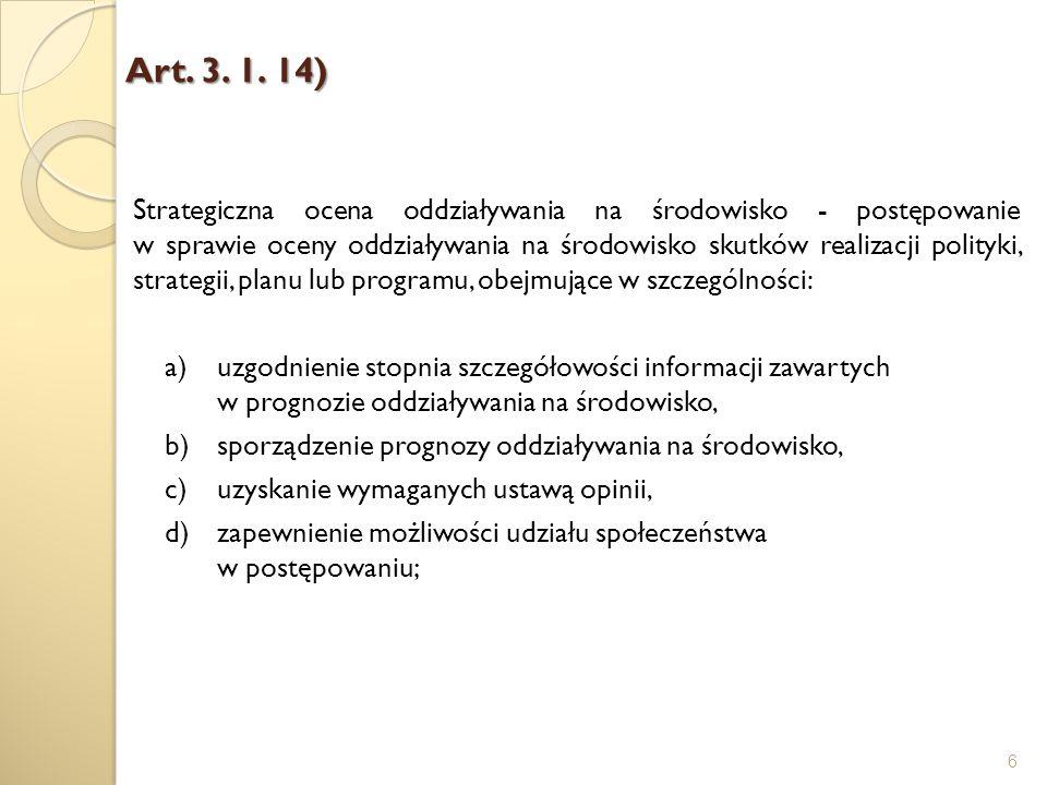 Art. 3. 1. 14) Art. 3. 1. 14) 6 Strategiczna ocena oddziaływania na środowisko - postępowanie w sprawie oceny oddziaływania na środowisko skutków real