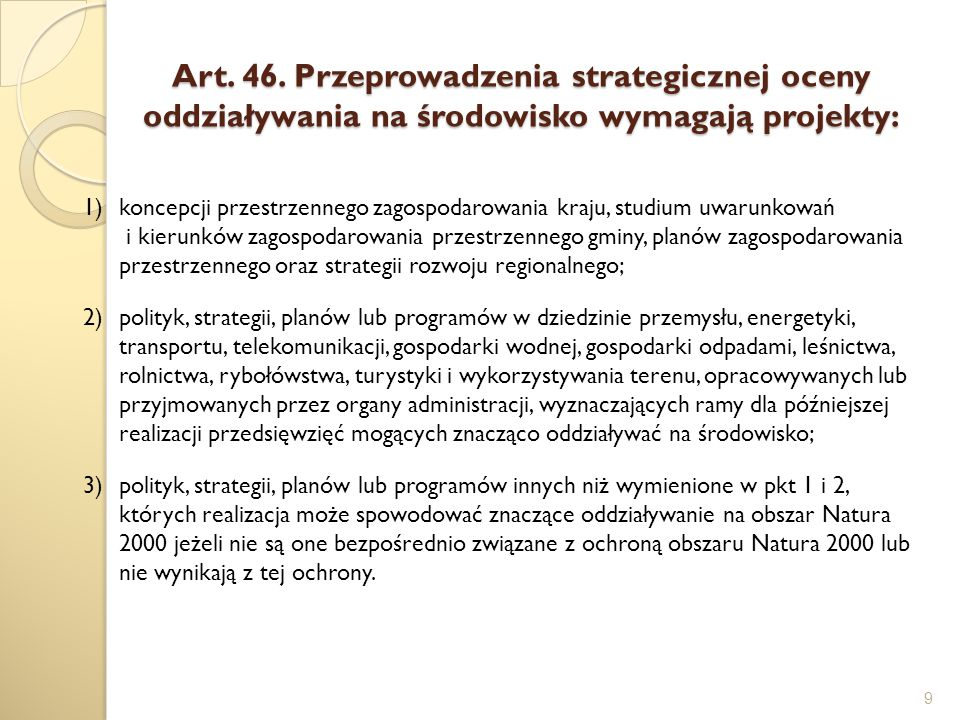 Art. 46. Przeprowadzenia strategicznej oceny oddziaływania na środowisko wymagają projekty: 9 1)koncepcji przestrzennego zagospodarowania kraju, studi
