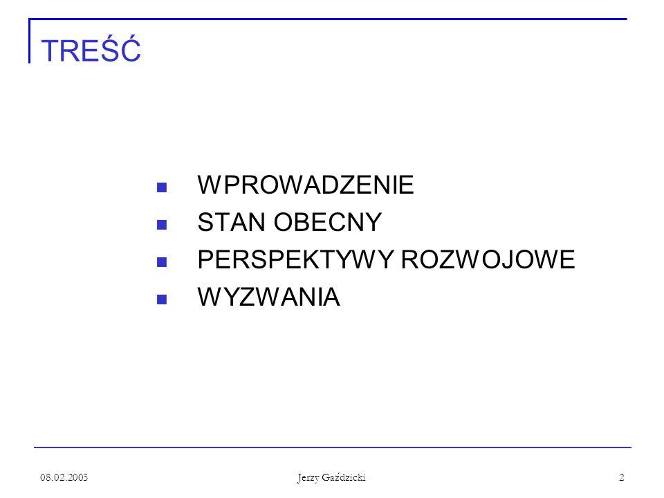 08.02.2005 Jerzy Gaździcki 2 TREŚĆ WPROWADZENIE STAN OBECNY PERSPEKTYWY ROZWOJOWE WYZWANIA