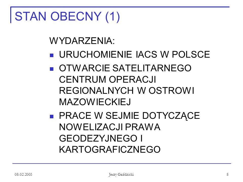 08.02.2005 Jerzy Gaździcki 8 STAN OBECNY (1) WYDARZENIA: URUCHOMIENIE IACS W POLSCE OTWARCIE SATELITARNEGO CENTRUM OPERACJI REGIONALNYCH W OSTROWI MAZOWIECKIEJ PRACE W SEJMIE DOTYCZĄCE NOWELIZACJI PRAWA GEODEZYJNEGO I KARTOGRAFICZNEGO