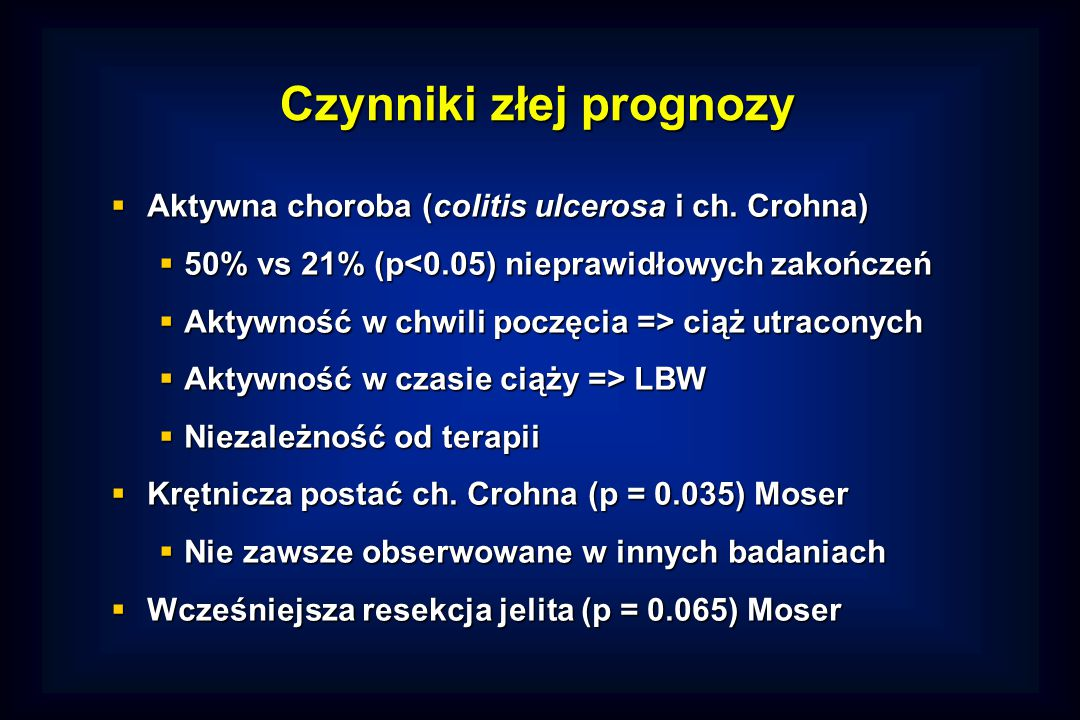 Czynniki złej prognozy  Aktywna choroba (colitis ulcerosa i ch.